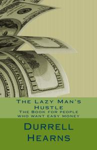 The Lazy Man's Hustle: Book for people who love money